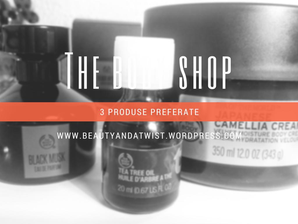 3 produse preferate de la The Body Shop